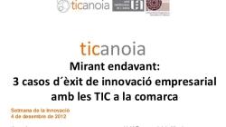Mirant endavant. 3 casos d'èxit de innovació empresarial amb les TIC a la comarca